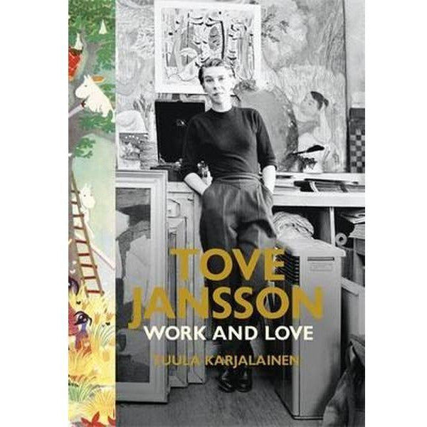 Tove Jansson, Work and Love by Tuula Karjalainen Paperback Edition - .
