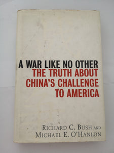 A War Like No Other: The Truth about China's Challenge to America by Bush & O'Hanlon (Hard Cover)