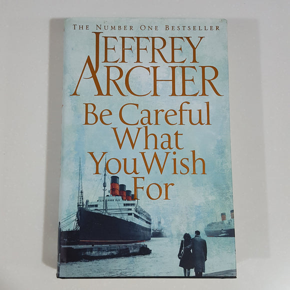 Be Careful What You Wish For by Jeffrey Archer [Hardcover]