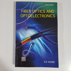 Fiber Optics and Optoelectronics (1st Ed.) by R.P. Khare