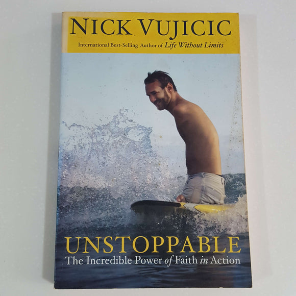 Unstoppable: The Incredible Power of Faith in Action by Nick Vujicic
