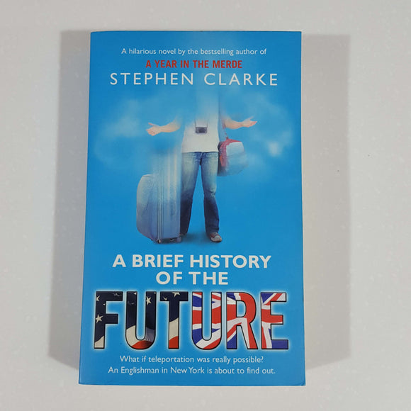 A Brief History of the Future by Stephen Clarke