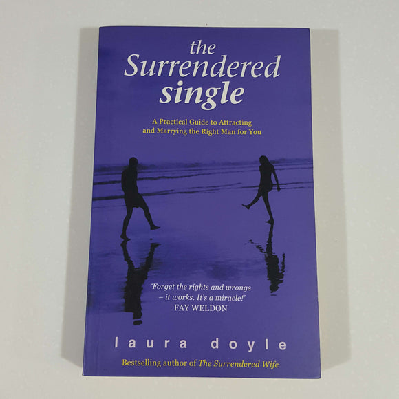 The Surrendered Single: A Practical Guide to Attracting and Marrying the Right Man for You by Laura Doyle