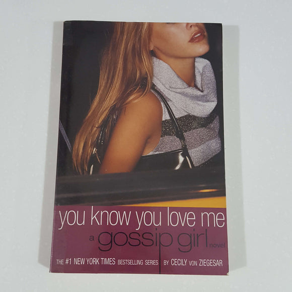 You Know You Love Me (Gossip Girl) by Cecily von Ziegesar