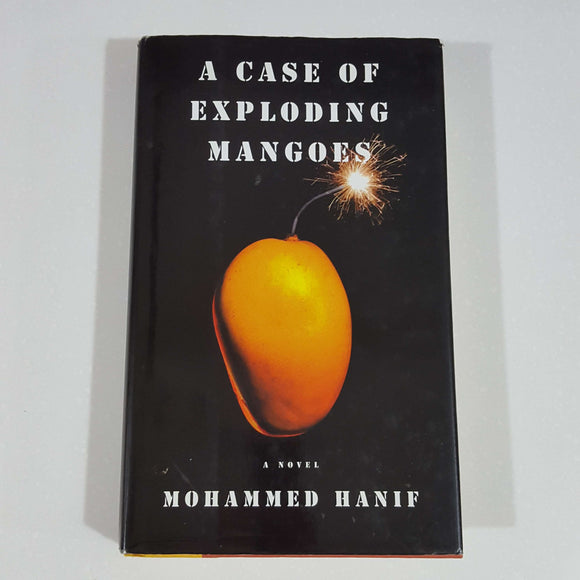 A Case of Exploding Mangoes by Mohammed Hanif (Hardcover)