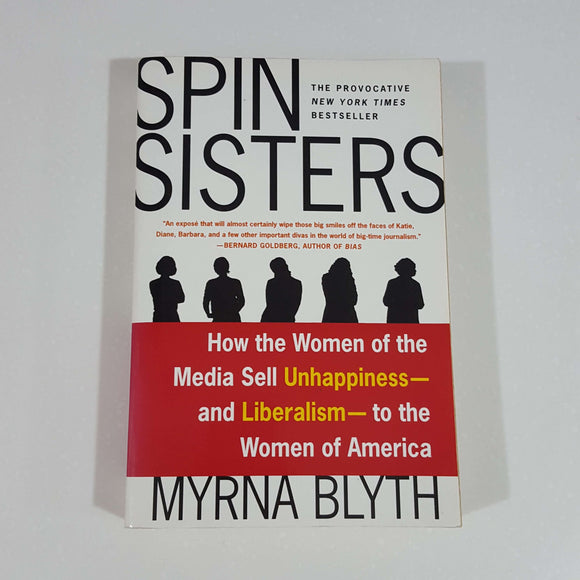 Spin Sisters: How the Women of the Media Sell Unhappiness - and Liberalism - to the Women of America by Myrna Blyth