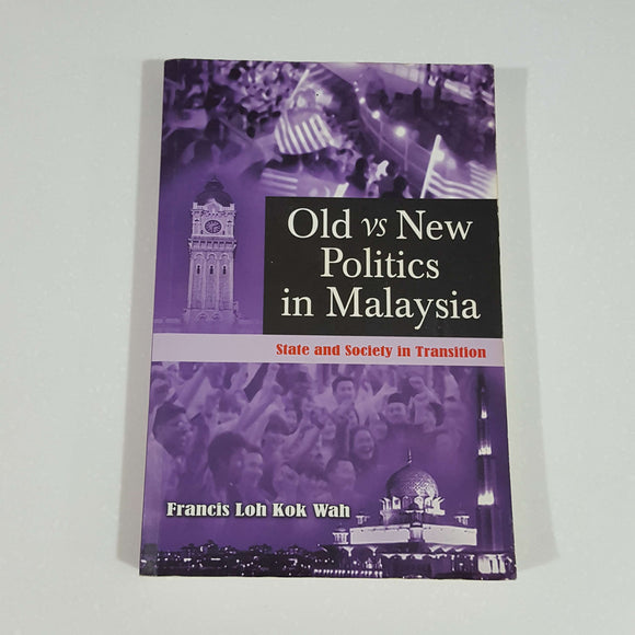 Old vs New Politics in Malaysia: State and Society in Transition by Francis Loh Kok Wah