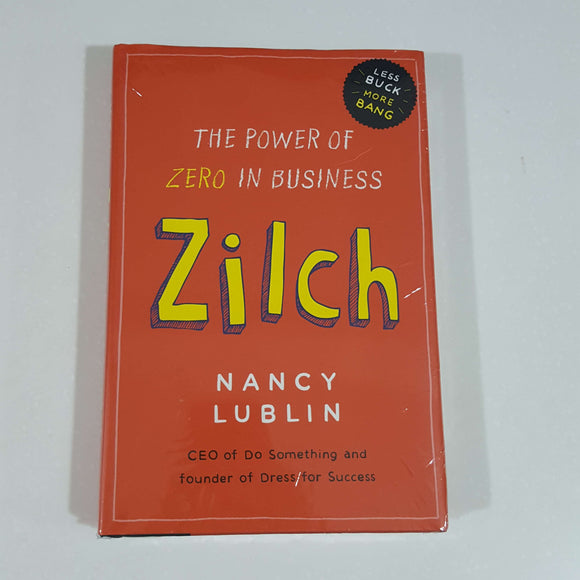 Zilch: The Power of Zero in Business by Nancy Lublin (Hardcover)