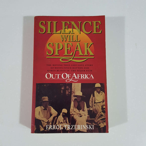 Silence will Speak: Out of Africa by Errol Trzebinski