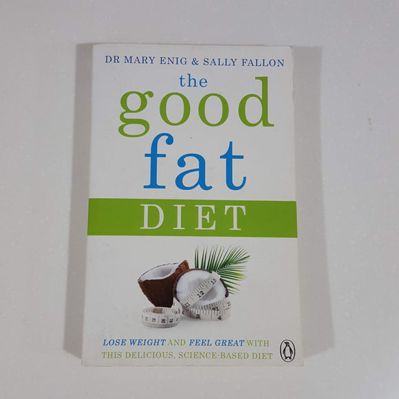 The Good Fat Diet by Enig & Fallon