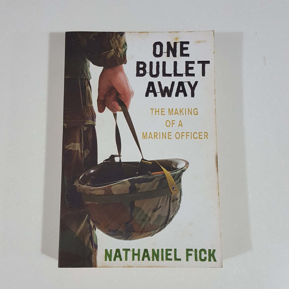 One Bullet Away: The Making of a Marine Officer by Nathaniel Fick