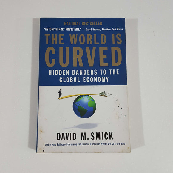 The World is Curved: Hidden Dangers to the Global Economy by David M. Smick
