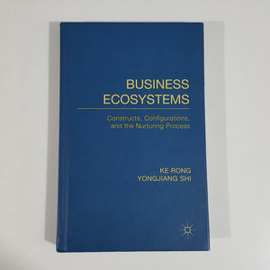 Business Ecosystems: Constructs, Configurations, and the Nurturing Process by Ke Rong & Yongjiang Shi (Hardcover)