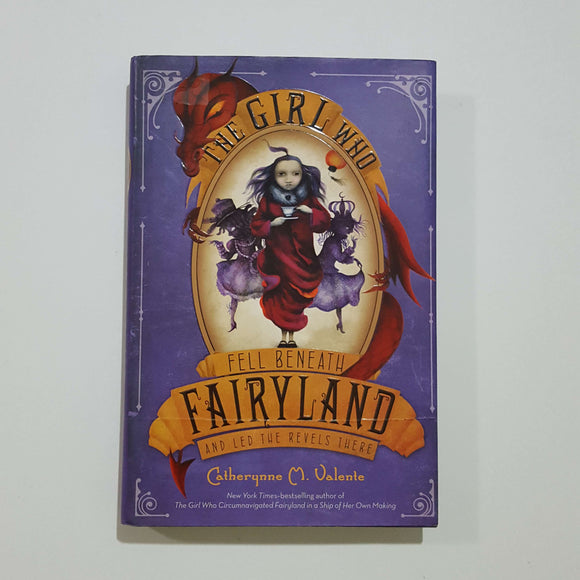 The Girl Who Fell Beneath Fairyland and Led the Revels There by Catherynne M. Valente (Hardcover)