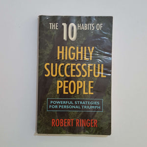 The 10 Habits of Highly Successful People by Robert Ringer