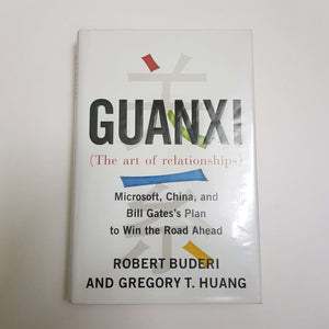 Guan Xi (The Art Of Relationships): Microsoft, China, And Bill Gate's Plan To Win The Road Ahead by R. Buderi & G. T. Huang (Hardcover)