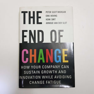 The End Of Change: How Your Company Can Sustain Growth And Innovation While Avoiding Change Fatigue by P. Scott-Morgan, E. Hoving, H. Smit & A. Van Der Slot (Hardcover)
