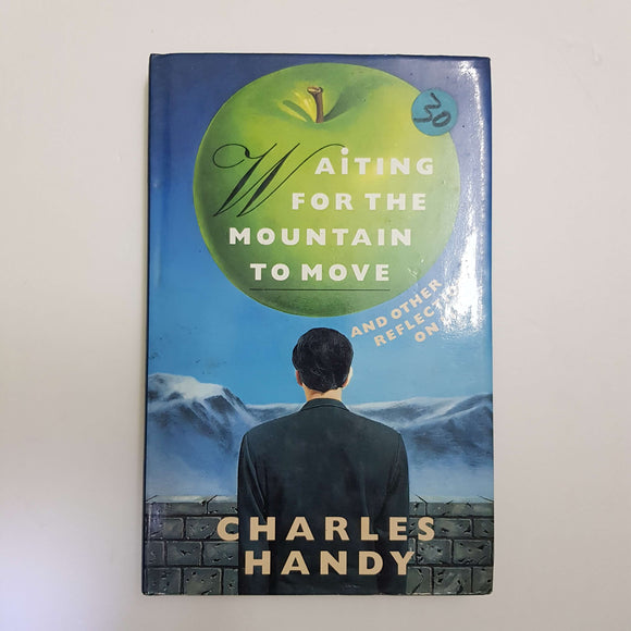 Waiting For The Mountain To Move And Other Reflections On Life by Charles Handy (Hardcover)