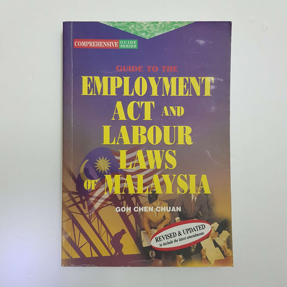 Guide To The Employment Act And Labour Laws Of Malaysia by Goh Chen Chuan