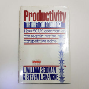 Productivity, The American Advantage: How 50 U.S. Companies Are Regaining The Competitive Edge by L. W. Seidman & S. L. Skancke (Hardcover)