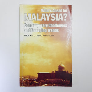 What's Ahead For Malaysia? Contemporary Challenges And Emerging Trends by K. L. Phua & K. S. Soo
