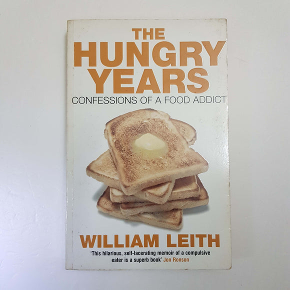 The Hungry Years: Confessions Of A Food Addict by William Leith