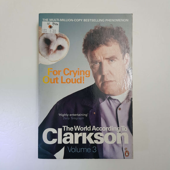 For Crying Out Loud!: The World According To Clarkson (Volume 3) by Jeremy Clarkson