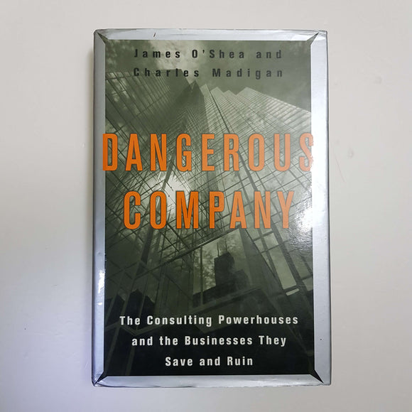 Dangerous Company: The Consulting Powerhouses And The Businesses They Save And Ruin by James O'Shea & Charles Madigan (Hardcover)