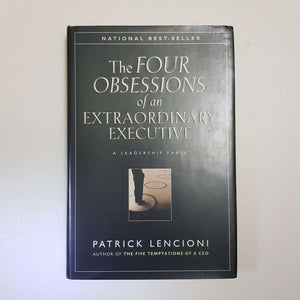 The Four Obsessions Of An Extraordinary Executive: A Leadership Fable by Patrick Lencioni (Hardcover)