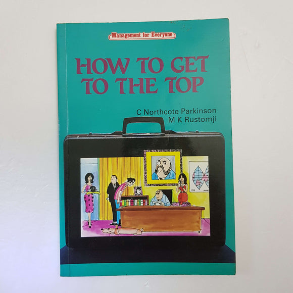 How To Get To The Top by C. N. Parkinson & M. K. Rustomji