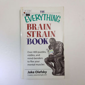 Everything Brain Strain Book: Over 400 Puzzles, Riddles And Mind-Benders To Flex Your Mental Muscles by Jake Olefsky