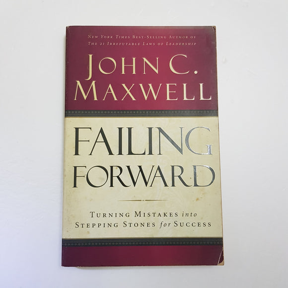 Failing Forward: Turning Mistakes Into Stepping Stones For Success by John C. Maxwell