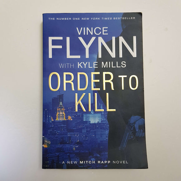 Order To Kill by Vince Flynn & Kyle Mills