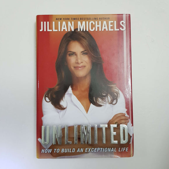 Unlimited: How To Build An Exceptional Life by Jillian Michaels (Hardcover)