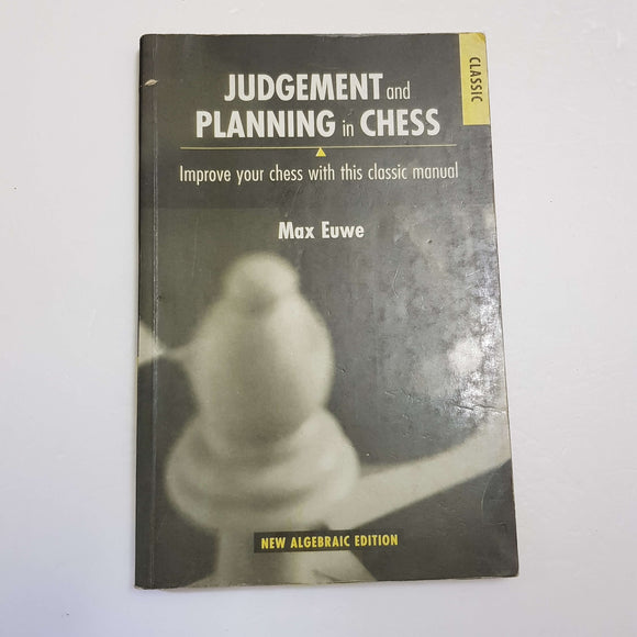 Judgement And Planning In Chess: Improve Your Chess With This Classic Manual by Max Euwe