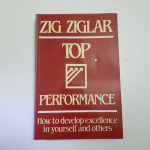 Top Performance: How To Develop Excellence In Yourself And Others by Zig Ziglar