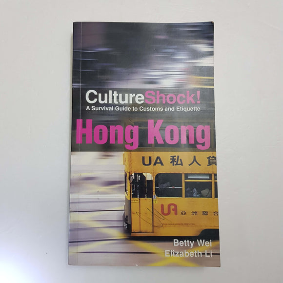 Culture Shock! Hong Kong: A Survival Guide To Customs And Etiquette by B. Wei & E. Li