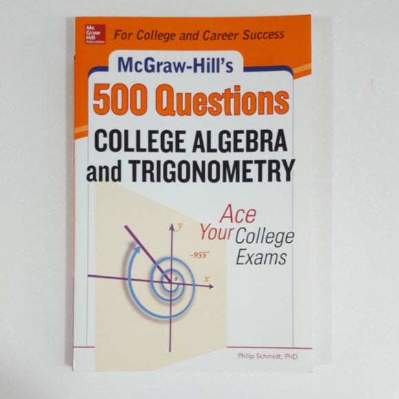 500 College Algebra and Trigonometry Questions by Philip Schmidt