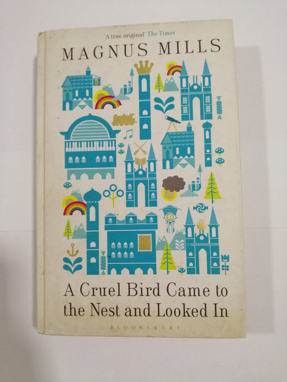 A Cruel Bird Came to the Nest and Looked In by Magnus Mills (Hard Cover)