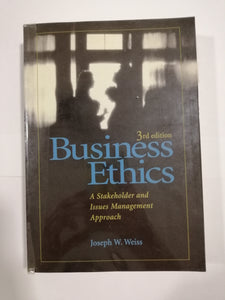 Business Ethics: A Stakeholder And Issues Management Approach by Joseph W. Weiss