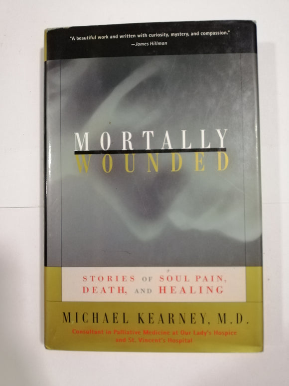 Mortally Wounded: Stories of Soul Pain, Death, and Healing by Michael Kearney (Hard Cover)