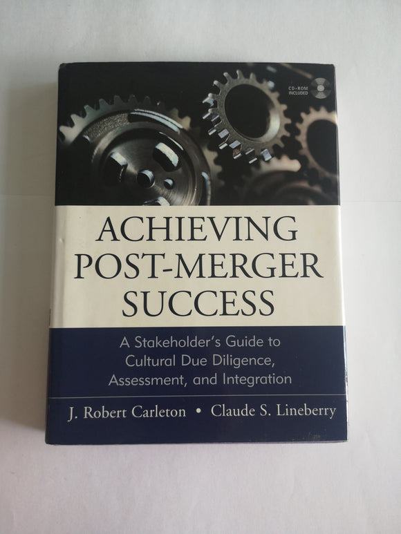 Achieving Post-Merger Success: A Stakeholder's Guide to Cultural Due Diligence, Assessment, and Integration by J. Robert Carleton (Hard Cover)