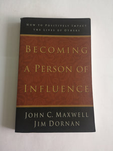 Becoming a Person of Influence: How to Positively Impact the Lives of Others by John C. Maxwell