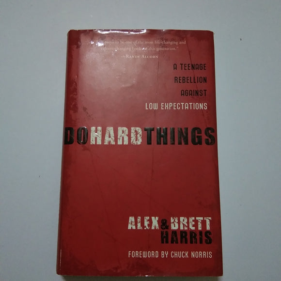 Do Hard Things: A Teenage Rebellion Against Low Expectations by Alex Harris, Brett Harris, Chuck Norris (Foreword)