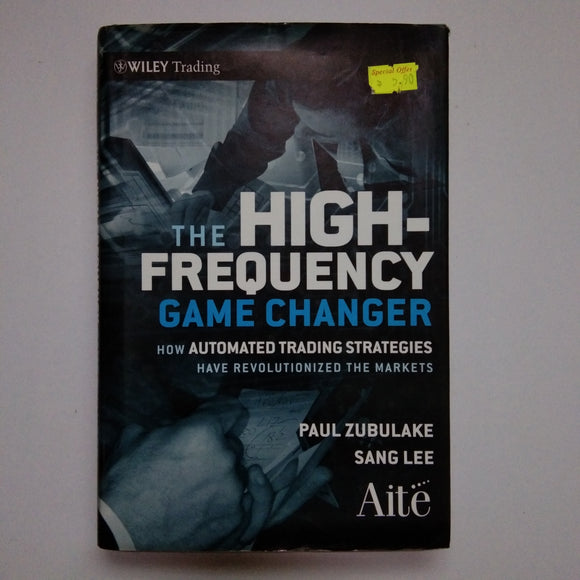 The High Frequency Game Changer: How Automated Trading Strategies Have Revolutionized the Markets by Paul Zubulake, Sang Lee (Hardcover)