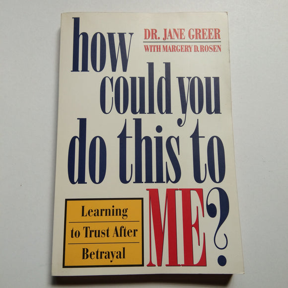 How Could You Do This to Me? by Dr. Jane Greer
