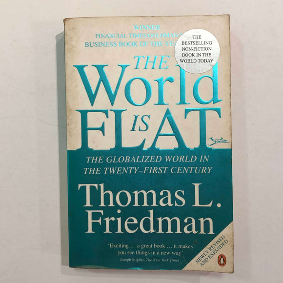 The World Is Flat: The Globalized World in the Twenty First Century by Thomas L. Friedman