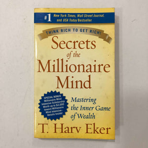 Secrets of the Millionaire Mind: Mastering the Inner Game of Wealth by T. Harv Eker
