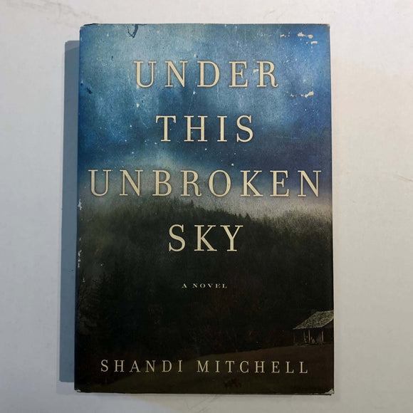 Under This Unbroken Sky by Shandi Mitchell