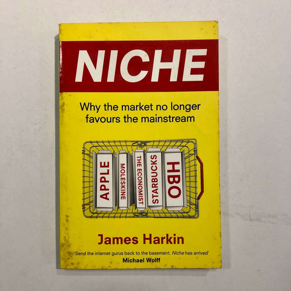 Niche: Why The Market No Longer Favours The Mainstream by James Harkin